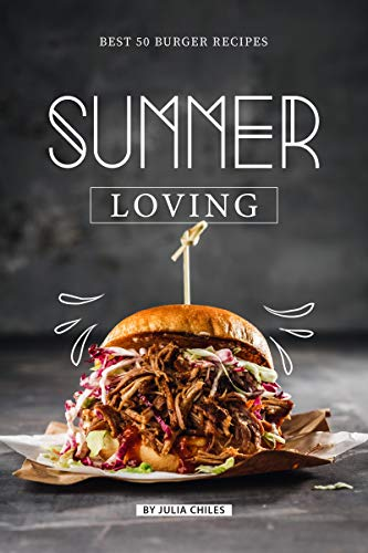 Summer Loving: Best 50 Burger Recipes