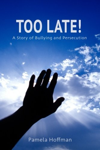 Too Late!: A Story of Bullying and Persecution pdf epub