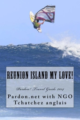 Reunion Island My Love!: Pardon! Travel Guide 2014