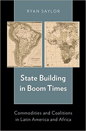 Laden Sie Bücher kostenlos herunter State Building in Boom Times: Commodities and Coalitions in Latin America and Africa PDF by Ryan Saylor B00MN95THU