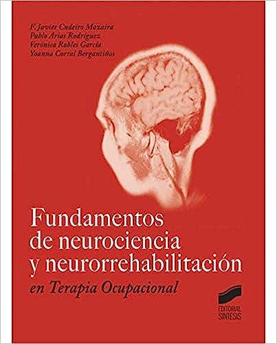 Fundamentos De Neurociencia Y Neurorrehabilitación En Terapia Ocupacional por F. Javier/arias Rodríguez, Pablo/robles García, Verónica/corral Bergantiños, Yoanna. Cudeiro Mazaira epub