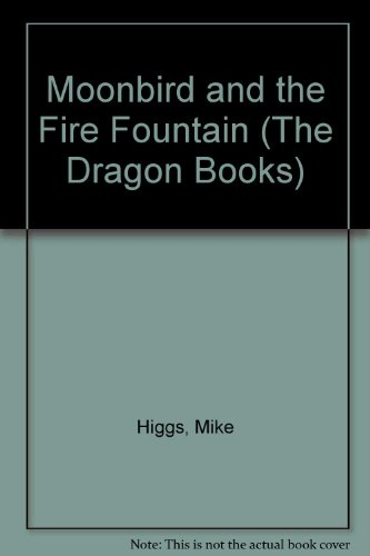 Moonbird and the Fire Fountain (The Dragon Books)