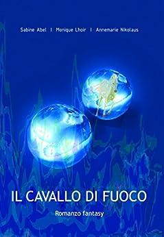 Il cavallo di fuoco (Italian Edition) by [Nikolaus, Annemarie, Lhoir, Monique, Abel, Sabine]