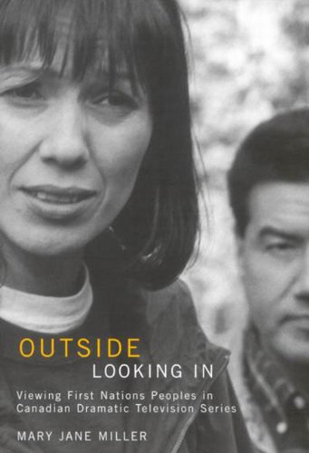 Outside Looking In: Viewing First Nations Peoples in Canadian Dramatic Television Series (McGill-Queen's Native and Nort