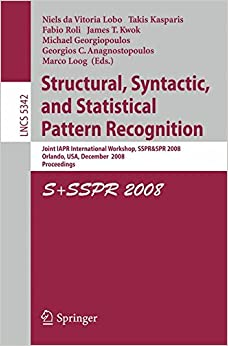 Structural, Syntactic, and Statistical Pattern Recognition: Joint IAPR International Workshop, SSPR & SPR 2008, Orlando, USA, December 4-6, 2008. Proceedings (Lecture Notes in Computer Science)