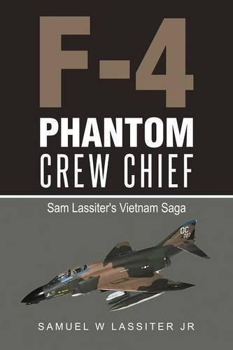 F-4 Phantom Crew Chief: Sam Lassiter's Vietnam Saga by Lulu Publishing Services