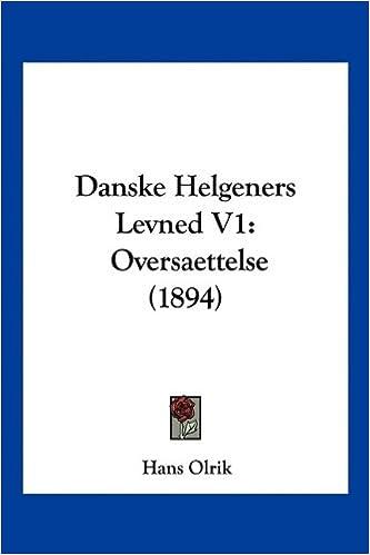 Danske Helgeners Levned V1: Oversaettelse (1894)