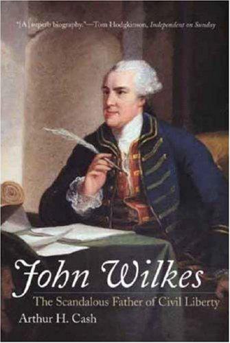 John Wilkes: The Scandalous Father of Civil Liberty by Arthur H Cash (2007-06-01)
