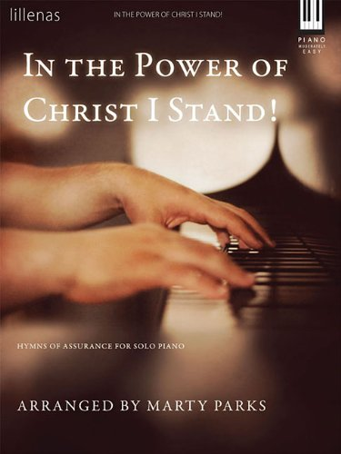 In the Power of Christ I Stand!: Hymns of Assurance for Solo Piano (Lillenas Publications)