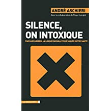 Silence, on intoxique (CAHIERS LIBRES)