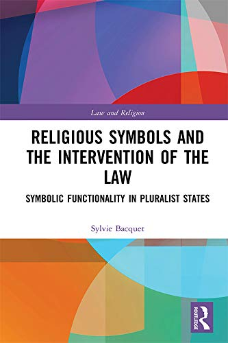 Religious Symbols and the Intervention of the Law: Symbolic Functionality in Pluralist States (Law and Religion) por Sylvie Bacquet