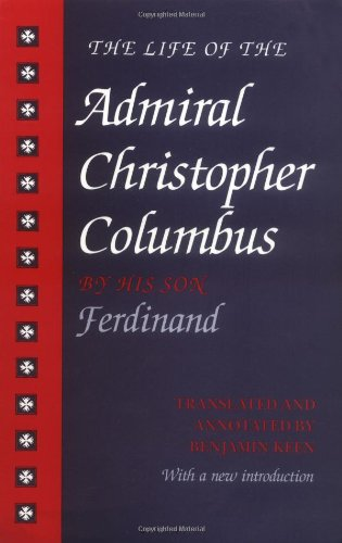 The Life of the Admiral Christopher Columbus: by his son Ferdinand - Keen Benjamin