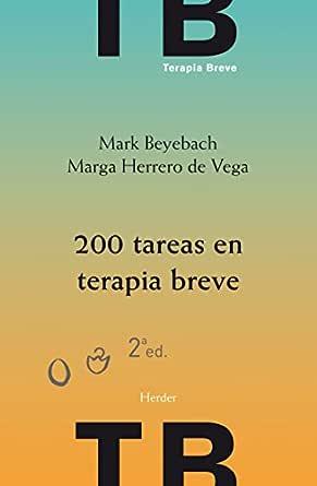 200 tareas en terapia breve: 2ª edición eBook : Beyebach, Mark, Herrero de  Vega, Marga: Amazon.es: Libros