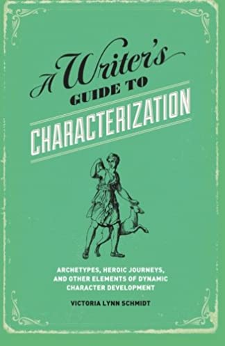 A Writer's Guide to Characterization - Victoria Lynn Schmidt