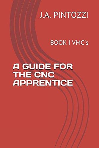 A GUIDE FOR THE CNC APPRENTICE: BOOK I VMC's