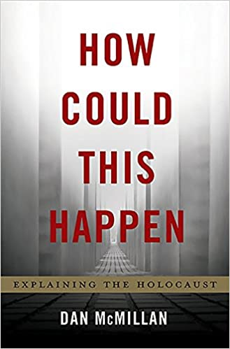 How Could This Happen Explaining The Holocaust Dan Mcmillan