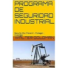 PROGRAMA DE SEGURIDAD INDUSTRIAL: Security Mix:  Prevenir - Proteger - Investigar (Spanish Edition)