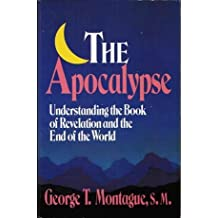 The Apocalypse: Understanding the Book of Revelation and the End of the World by George T. Montague (1991-09-02)