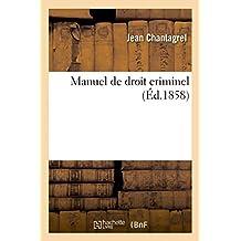 Manuel de Droit Criminel: (Code Penal Et Instruction Criminelle)