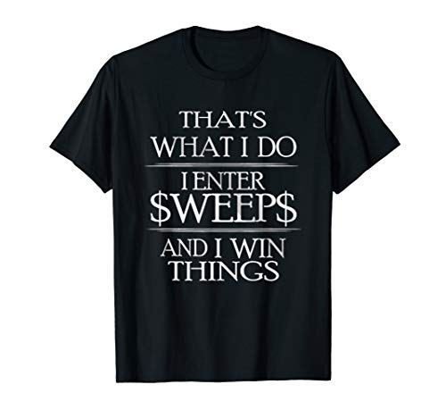 Thats What i Do I enter Sweeps And i win Things Funny Tshirt