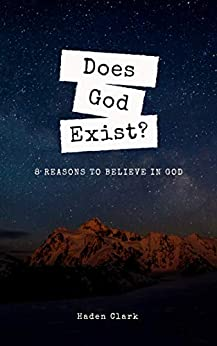 Does God Exist?: 8 Reasons to Believe in God (Apologetics Series) by [Clark, Haden]