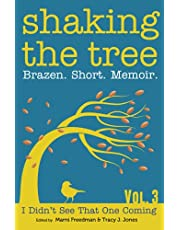 Shaking the Tree: Brazen. Short. Memoir.: I Didn't See That One Coming