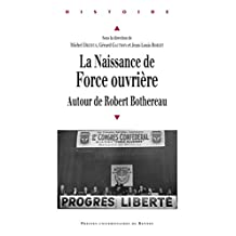 La naissance de Force ouvrière: Autour de Robert Bothereau (Histoire)