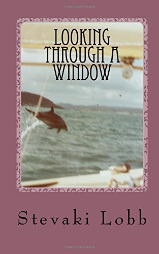 Looking Through A Window: Writings of Stevaki Lobb
