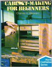 Cabinet Making for Beginners by Charles Harold Hayward (1979-08-23)