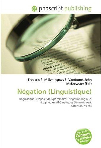 Livres gratuits en ligne Négation (Linguistique): Linguistique, Proposition (grammaire), Négation logique, Logique (mathématiques élémentaires), Assertion, Vérité pdf epub
