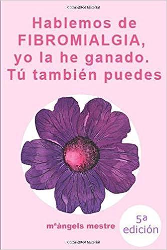 HABLEMOS DE FIBROMIALGIA, Yo la he ganado tú también puedes: Amazon.es: mªàngels mestre: Libros