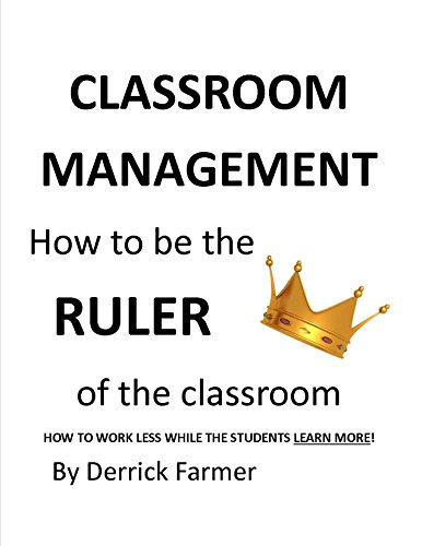 CLASSROOM MANAGEMENT How to be the RULER  of the Classroom: HOW TO WORK LESS WHILE THE STUDENTS LEARN MORE!