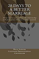 28 Days to A Better Marriage: Advice on how you can have the relationship with your spouse that you've always wanted. Paperback