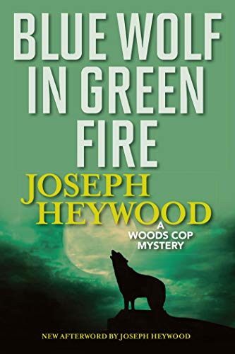Blue Wolf In Green Fire: A Woods Cop Mystery (Woods Cop Mysteries) by [Heywood, Joseph]