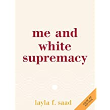Me and White Supremacy: A 28-Day Challenge to Combat Racism, Change the World, and Become a Good Ancestor