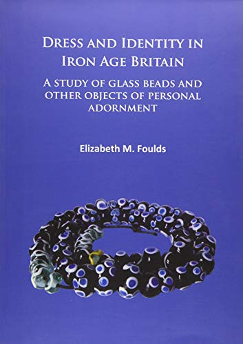 Dress and Identity in Iron Age Britain: A study of glass beads and other objects of personal -