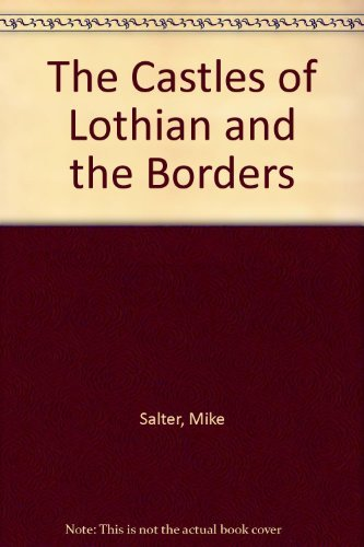 The Castles of Lothian and the Borders by Mike Salter (1994-11-06) pdf epub