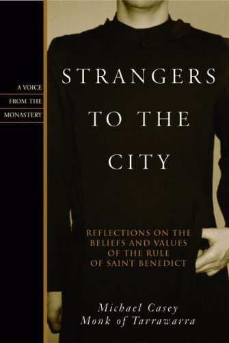 Read Online Strangers to the City: Reflections on the Beliefs and Values of the Rule of St. Benedict - Hardcover (Voices from the Monastery) pdf