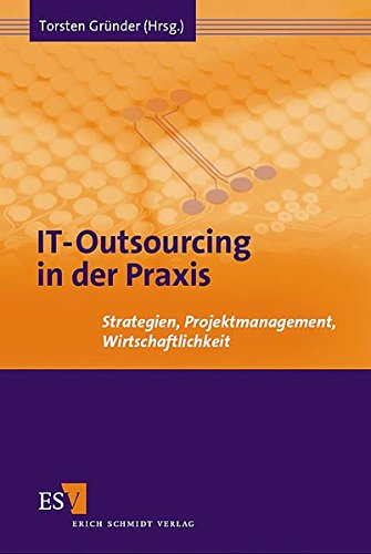 IT-Outsourcing in der Praxis: Strategien, Projektmanagement, Wirtschaftlichkeit