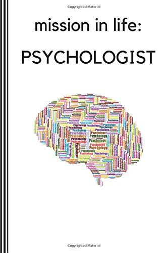 Mission in Life: Psychologist: Notebook For Psychologists, Journal For Psychology Note-Taking At Work School Or College pdf