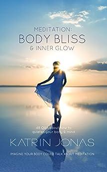 Meditation: Body Bliss & Inner Glow (English Edition) de [Jonas, Katrin]