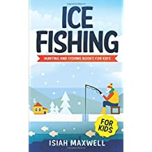 Ice Fishing for Kids: Hunting and Fishing Books for Kids