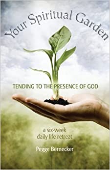 Your Spiritual Garden: Tending to the Presence of God: A Six-Week Daily Life Retreat January 5, 2006
