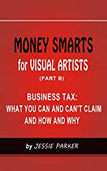 MONEY SMARTS for VISUAL ARTISTS (PART B): BUSINESS TAX:WHAT YOU CAN AND CAN'T CLAIM AND HOW AND WHY