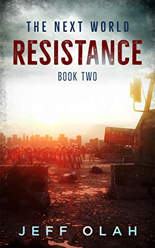 The Next World - RESISTANCE - Book 2 (A Post-Apocalyptic Thriller) by [Olah, Jeff]