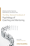 The Wiley-Blackwell Handbook of the Psychology of Coaching and Mentoring (Wiley-Blackwell Handbooks in Organizational Psychology)