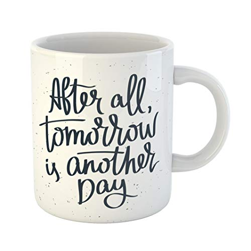 Emvency Coffee Tea Mug Gift 11 Ounces Funny Ceramic Proverb after All Tomorrow Is Another Day on Motivational Saying Excellent Gifts For Family Friends Coworkers Boss Mug]()