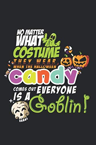 When Is Halloween Costumes 2019 (No Matter What Costume they wear, When The Halloween Candy comes out everyone is a Goblin!: Halloween blank journal pages for all horror fans | 120 ... ghouls, witches and)