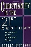 Christianity in the Twenty-First Century, Robert Wuthnow, 0195096517