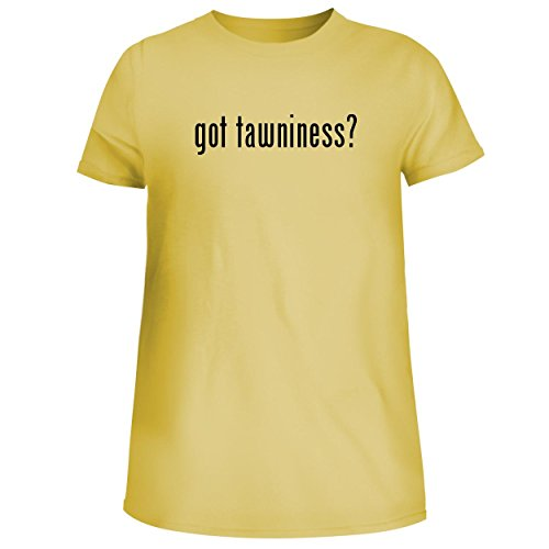 BH Cool Designs got Tawniness? - Cute Womens Junior Graphic Tee, Yellow, Large - Old Tawny Port